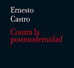 Sorteo de ejemplares de Contra la postmodernidad, de Ernesto Castro