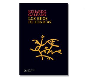 Los hijos de los días, de Eduardo Galeano