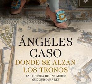 Nueva novela de Ángeles Caso, Donde se alzan los tronos