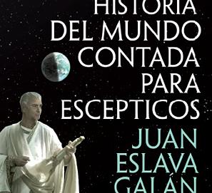 Historia del mundo contada para escépticos, Juan Eslava Galán