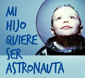 Mi hijo quiere ser astronauta, de la coach Naomi Richards