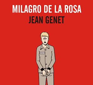 Jean Genet: El enemigo declarado y Milagro de la rosa