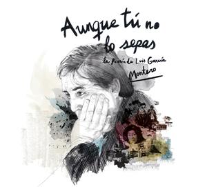 Luis García Montero: 'Aunque tú no lo sepas'