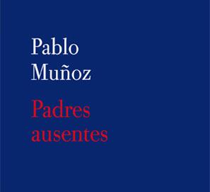 Padres ausentes, de Pablo Muñoz