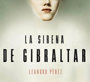 La sirena de Gibraltar, el libro de Leandro Pérez