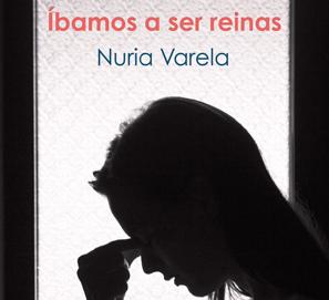 Íbamos a ser reinas, Nuria Varela. Sobre la violencia de género.
