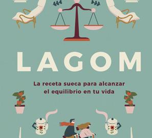 LAGOM. La receta sueca para alcanzar el equilibrio en tu vida