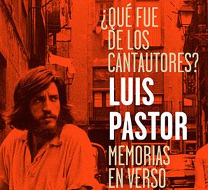 ¿Qué fue de los cantautores? Memorias en verso de Luis Pastor