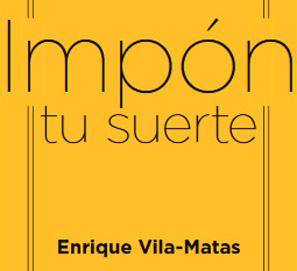 Impón tu suerte, de Enrique Vila-Matas