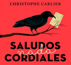 Saludos nada cordiales, de Christophe Carlier