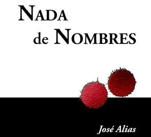Nada de Nombres, de José Alias