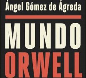 Mundo Orwell, de Ángel Gómez de Ágreda