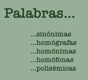Palabras sinónimas, homógrafas, homónima, homófonas y polisémicas. Ejemplos.