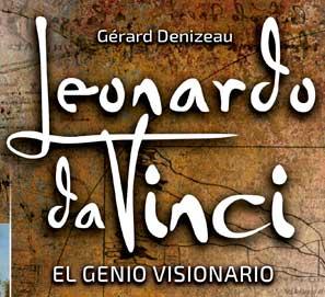 Leonardo da Vinci, el genio visionario; de Gérard Denizeau