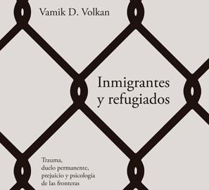 Inmigrantes y refugiados, de Vamik D. Volkan