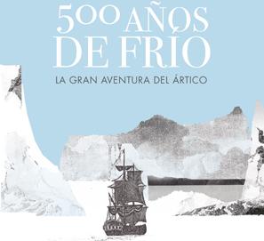 500 años de frío. La gran aventura del Ártico; de Javier Peláez