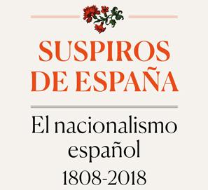 Suspiros de España, el nacionalismo español 1808-2018