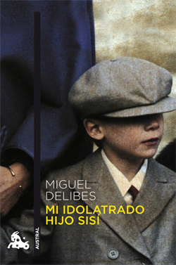 Mi idolatrado hijo Sisí, de Miguel Delibes- Libros sobre padres e hijos