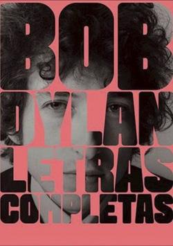 Letras completas, de Bob Dylan, sigue siendo una buena opción para regalar esta Navidad o en Reyes